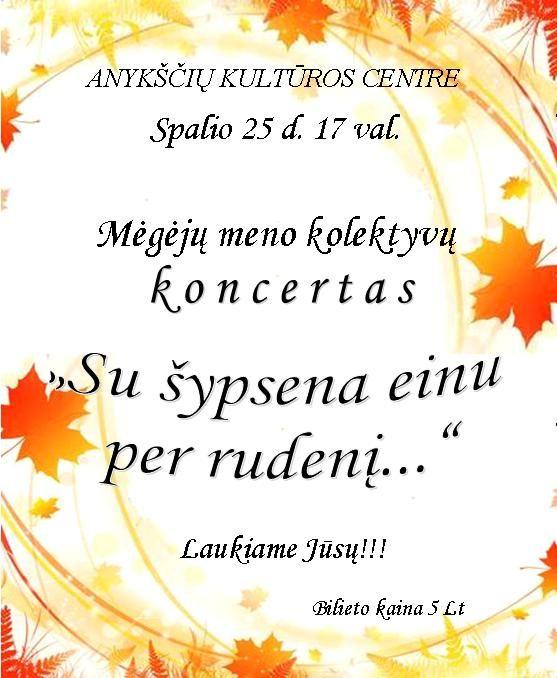 """Anykščių kultūros centro meno mėgėjų kolektyvų koncertas """"Su šypsena einu per rudenį..."""""""