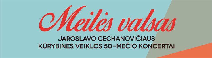 """Jaroslavo Cechanovičiaus kūrybinės veiklos 50 - mečio dovana - koncetas """"Meilės valsas"""""""
