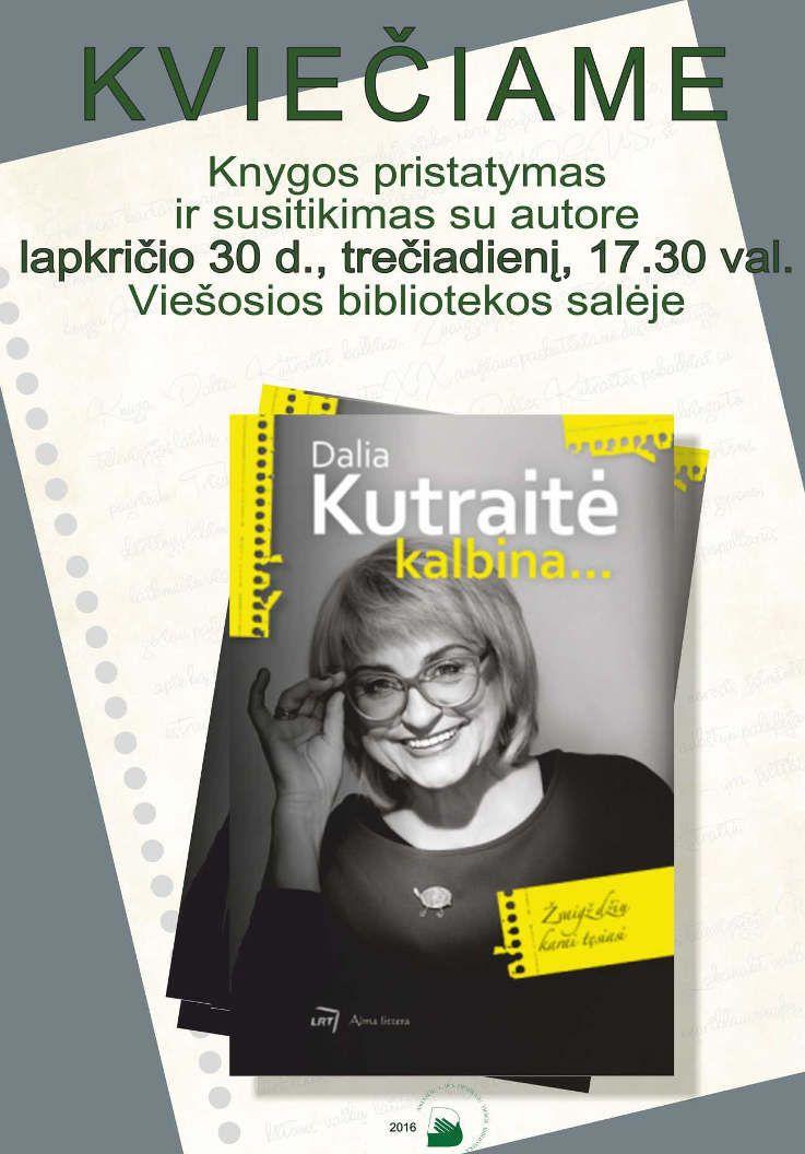 """Knygos """"Dalia Kutraitė kalbina"""" pristatymas ir susitikimas su autore"""