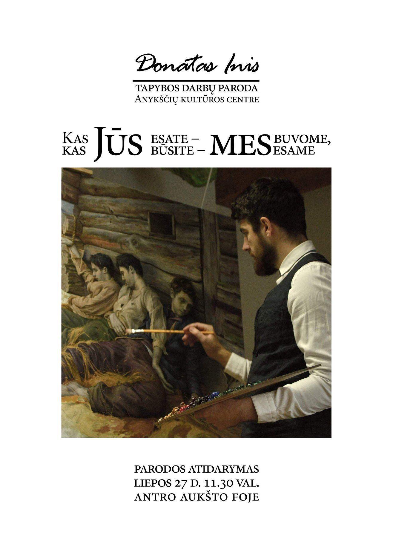"""Donato Inio tapybos darbų """"Kas jūs esate - mes buvome, kas jūs būsite - mes esame"""" parodos atidarymas"""