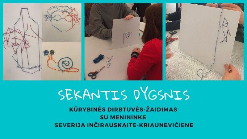 """Kūrybinės dirbtuvės-žaidimas """"Sekantis dygsnis"""" su menininke Severija Inčirauskaite-Kriaunevičiene"""